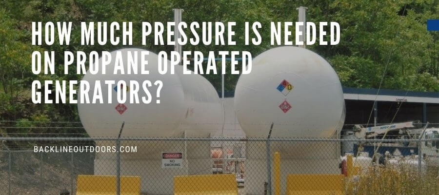 How Much Pressure Is Needed on Propane Operated Generators?
