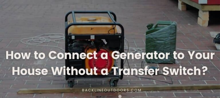 How to Connect a Generator to Your House without A Transfer Switch